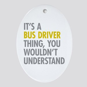 Its A Bus Driver Thing Ornament (Oval)