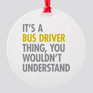 Its A Bus Driver Thing Round Ornament