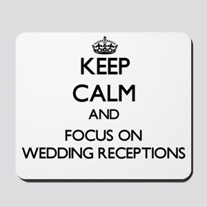 Keep Calm by focusing on Wedding Recepti Mousepad