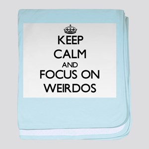Keep Calm by focusing on Weirdos baby blanket