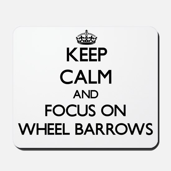 Keep Calm by focusing on Wheel Barrows Mousepad