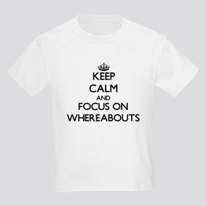 Keep Calm by focusing on Whereabouts T-Shirt