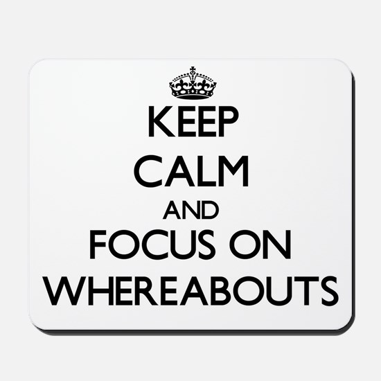 Keep Calm by focusing on Whereabouts Mousepad