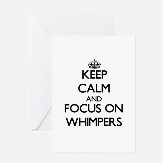 Keep Calm by focusing on Whimpers Greeting Cards