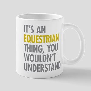 Its An Equestrian Thing Mug