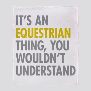 Its An Equestrian Thing Throw Blanket