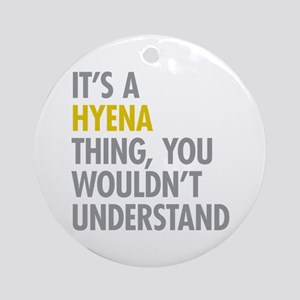 Its A Hyena Thing Ornament (Round)