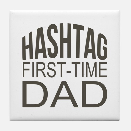 Hashtag First Time Dad Tile Coaster