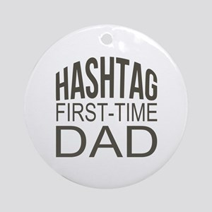 Hashtag First Time Dad Ornament (Round)