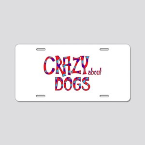 Crazy About Dogs Aluminum License Plate