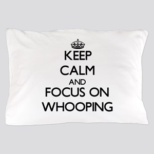 Keep Calm by focusing on Whooping Pillow Case