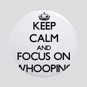 Keep Calm by focusing on Whooping Ornament (Round)