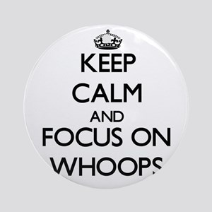 Keep Calm by focusing on Whoops Ornament (Round)