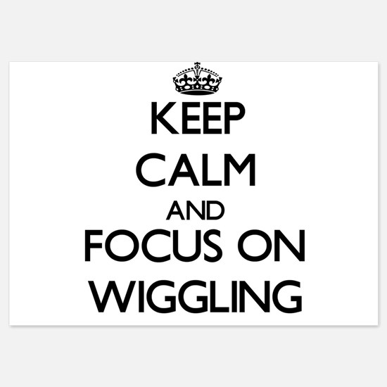 Keep Calm by focusing on Wiggling Invitations