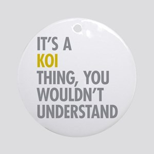 Its A Koi Thing Ornament (Round)
