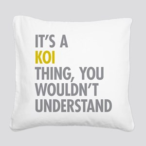 Its A Koi Thing Square Canvas Pillow