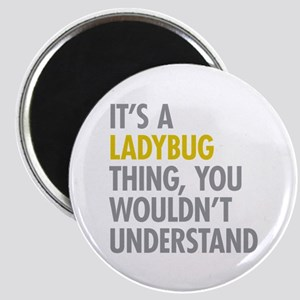 Its A Ladybug Thing Magnet