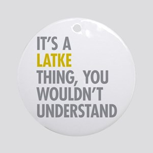 Its A Latke Thing Ornament (Round)