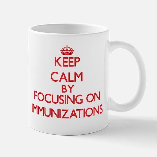 Keep Calm by focusing on Immunizations Mugs