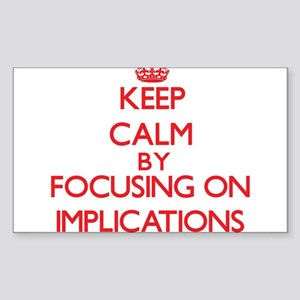 Keep Calm by focusing on Implications Sticker