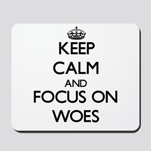 Keep Calm by focusing on Woes Mousepad