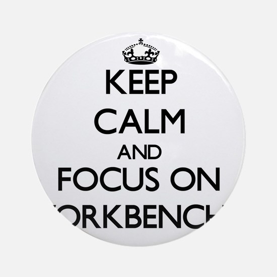 Keep Calm by focusing on Workbenc Ornament (Round)
