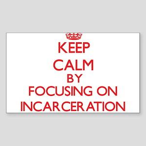 Keep Calm by focusing on Incarceration Sticker