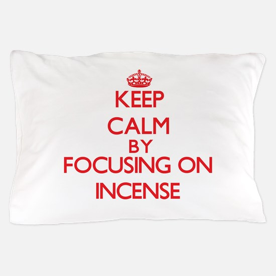 Keep Calm by focusing on Incense Pillow Case