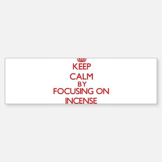 Keep Calm by focusing on Incense Bumper Bumper Bumper Sticker