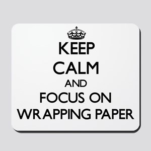 Keep Calm by focusing on Wrapping Paper Mousepad