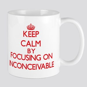 Keep Calm by focusing on Inconceivable Mugs