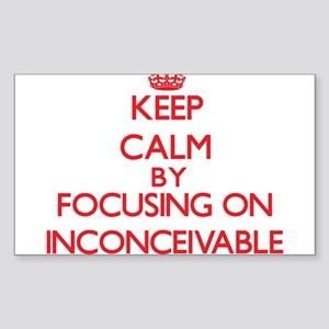 Keep Calm by focusing on Inconceivable Sticker