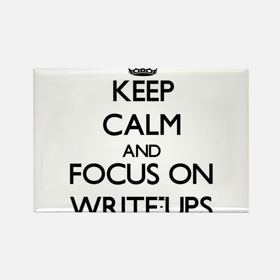 Keep Calm by focusing on Write-Ups Magnets