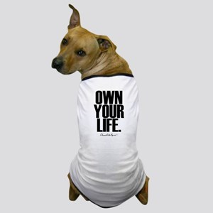 Own Your Life Dog T-Shirt
