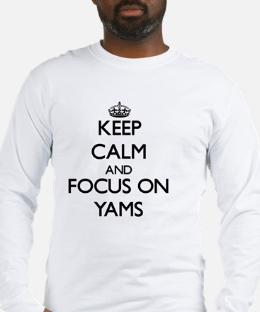 Keep Calm by focusing on Yams Long Sleeve T-Shirt