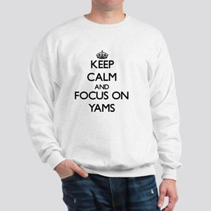 Keep Calm by focusing on Yams Sweatshirt