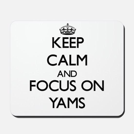 Keep Calm by focusing on Yams Mousepad