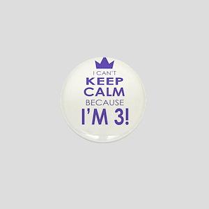 I cant keep calm because im 3 Mini Button