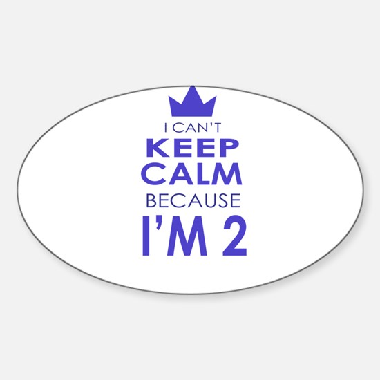 I Cant Keep Calm because Im 2 Decal