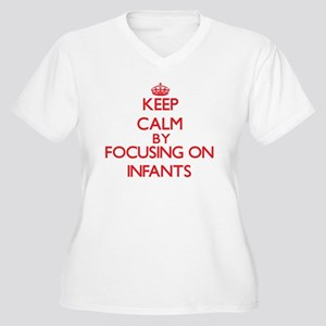 Keep Calm by focusing on Infants Plus Size T-Shirt