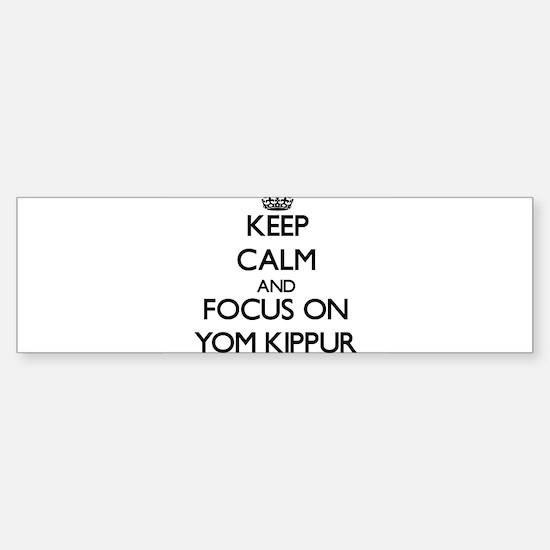 Keep Calm by focusing on Yom Kippur Bumper Bumper Bumper Sticker