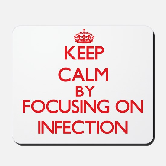 Keep Calm by focusing on Infection Mousepad