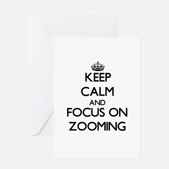 Keep Calm by focusing on Zooming Greeting Cards