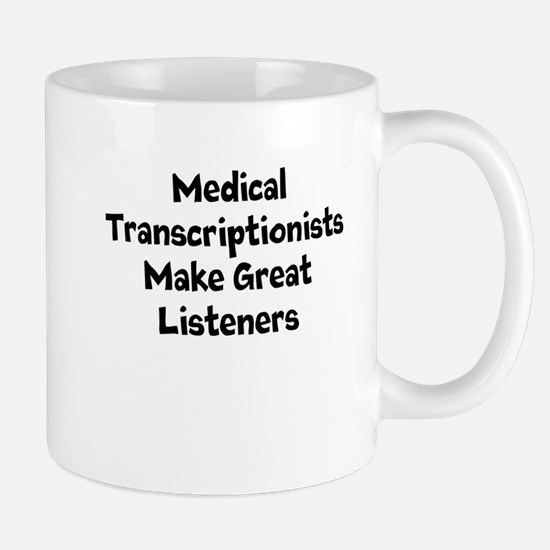Medical Transcriptionists Make Great Listeners Mug