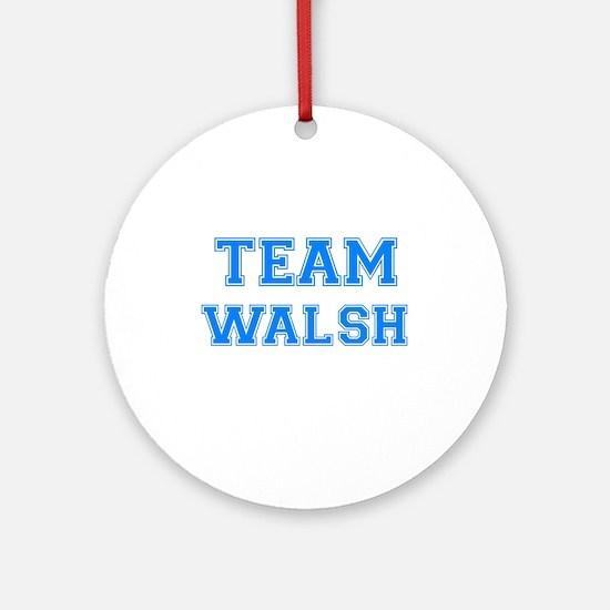 TEAM WALSH Ornament (Round)