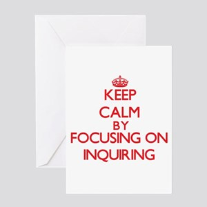 Keep Calm by focusing on Inquiring Greeting Cards