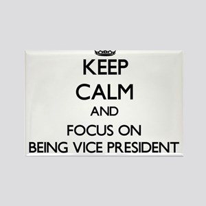 Keep Calm by focusing on Being Vice Presid Magnets