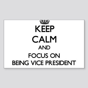 Keep Calm by focusing on Being Vice Presid Sticker