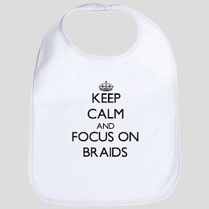Keep Calm by focusing on Braids Bib