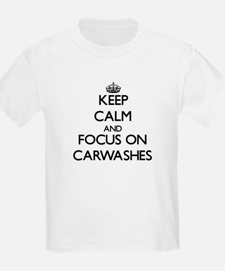Keep Calm by focusing on Carwashes T-Shirt